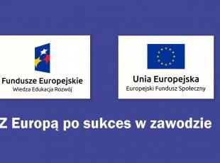 """Ogłoszenie list uczestników mobilności stażowych z projektu ,,Z Europą po sukces w zawodzie"""""""